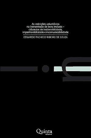 As restrições voluntárias na transmissão de bens imóveis - cláusulas de inalienabilidade, impenhorabilidade e incomunicabilidade - 1ª edição - Souza, Eduardo Pacheco Ribeiro de