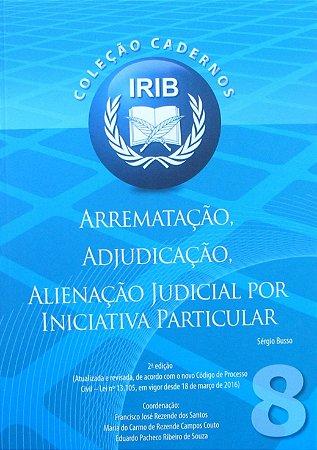 Coleção Cadernos IRIB nº 8 - Arrematação, Adjudicação, Alienação Judicial por Iniciativa Particular - Busso, Sérgio 2ª Edição