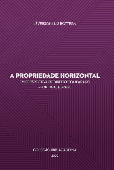 Coleção IBB Academia - A Propriedade Horizontal - Em Perspectiva de Direito Comparado_Protugal e Brasil