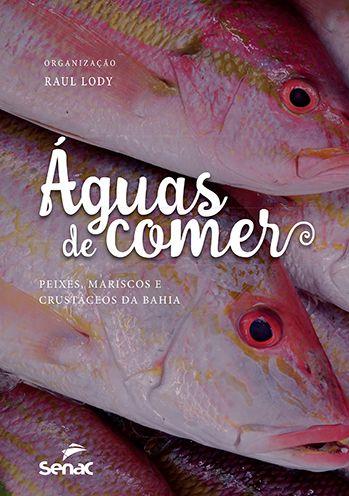 Águas de Comer - Peixes, Mariscos e Crustáceos da Bahia