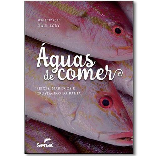 Aguas De Comer: Peixes, Mariscos E Crustaceos Da Bahia - 1ª Ed.