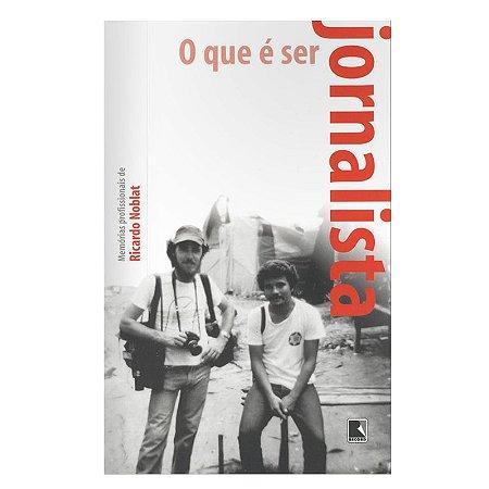 O Que é Ser Jornalista - Ricardo Noblat