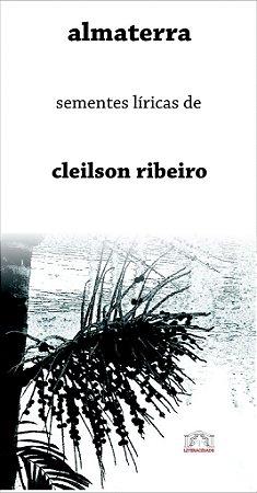09 almaterra: sementes líricas de cleilson ribeiro