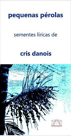 10 pequenas pérolas: sementes líricas de cris danois