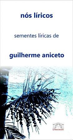 13 nós líricos: sementes líricas de guilherme aniceto