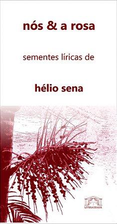 19 nós & a rosa: sementes líricas de hélio sena