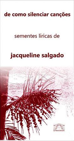 21 de como silenciar canções: sementes líricas de jacqueline salgado