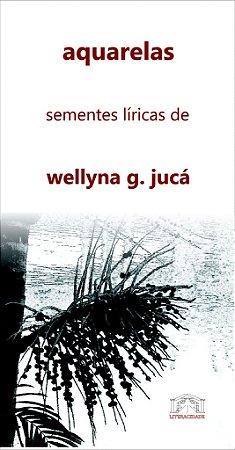 29 aquarela: sementes líricas de wellyna g. jucá