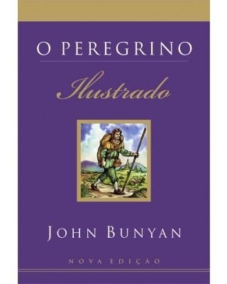 O PEREGRINO ILUSTRADO (JOHN BUNYAN)