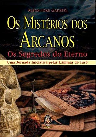 Os Mistérios dos Arcanos - Os Segredos do Eterno