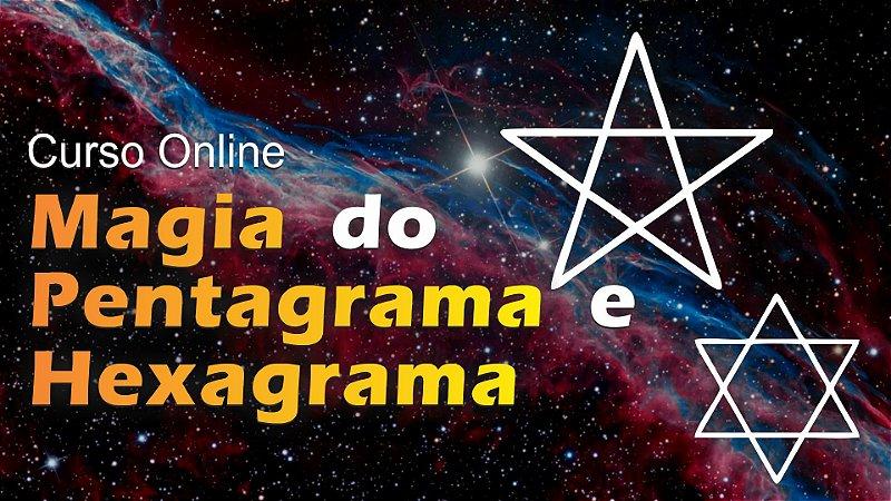 Feitiços e Feitiçarias – Magia do Pentagrama e Hexagrama - Curso Online Gravado