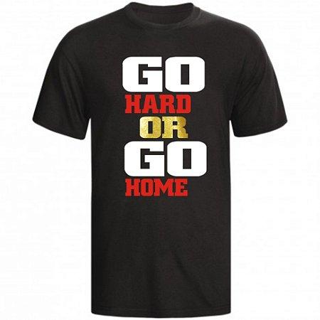 CAMISETA GO HARD OR GO HOME