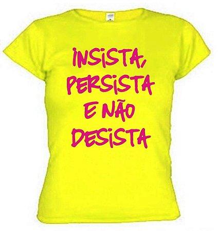 Camiseta Baby Look Insista Persista Não Desista
