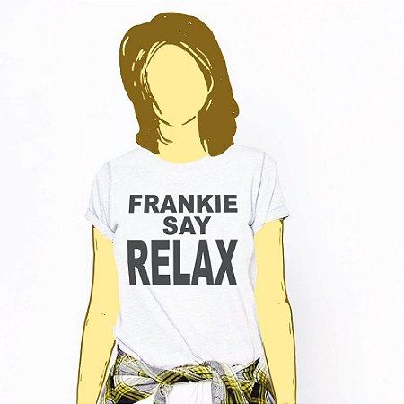 Camiseta Feminina, Frankie Say Relax