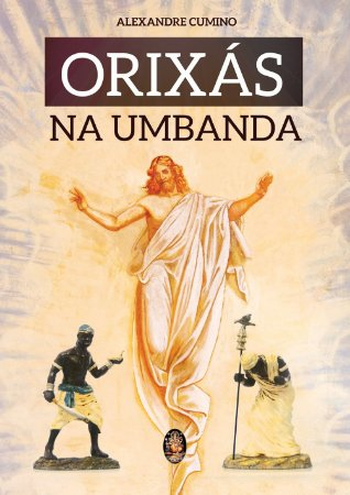 ORIXAS NA UMBANDA :: ALEXANDRE CUMINO