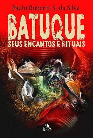 BATUQUE - SEUS ENCANTOS E RITUAIS, O