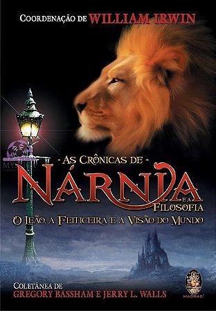AS CRÔNICAS DE NÁRNIA E A FILOSOFIA - O Leão, a Feiticeira e o Guarda-Roupa