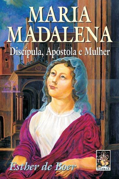 MARIA MADALENA - Discípula, Apóstola e Mulher