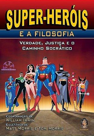 SUPER-HERÓIS E A FILOSOFIA - Verdade, Justiça e o Caminho Socrático
