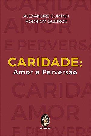 CARIDADE: Amor e Perversão I Alexandre Cumino e Rodrigo Queiroz