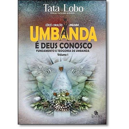 UMBANDA É DEUS CONOSCO: FUNDAMENTO E TEOGONIA DE UMBANDA