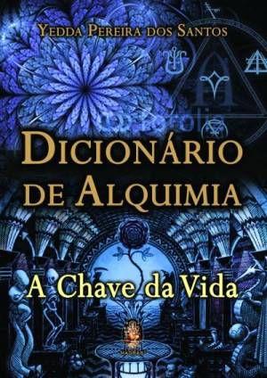 DICIONARIO DE ALQUIMIA - A chave da vida