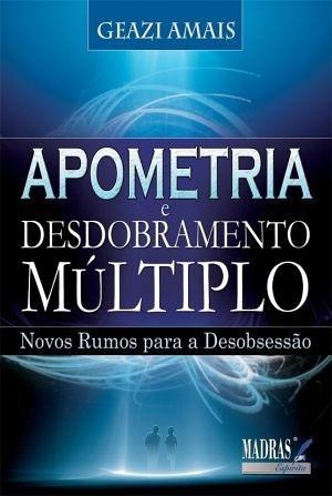 APOMETRIA E DESDOBRAMENTO MÚLTIPLO - Geazi Amais