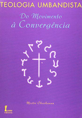 TEOLOGIA UMBANDISTA - Movimento a convergência