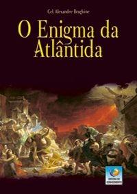 O ENIGMA DA ATLÂNTIDA :: Cel. Alexandre Braghine