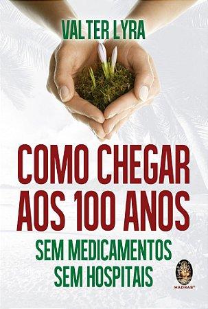 COMO CHEGAR AOS 100 ANOS SEM MEDICAMENTOS SEM HOSPITAL
