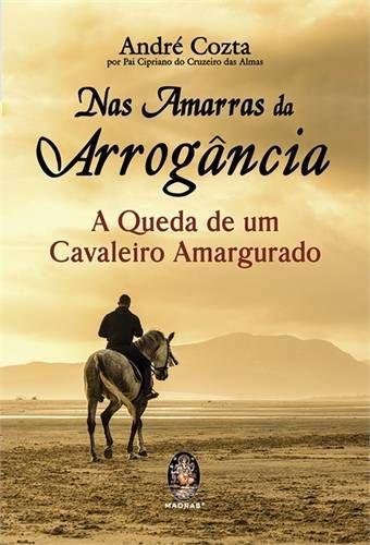 NAS AMARRAS DA ARROGÂNCIA :: André Cozta