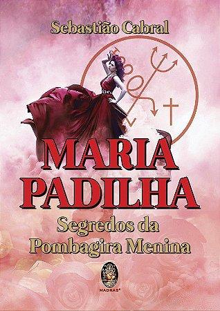MARIA PADILHA - Segredos da Pombagira Menina