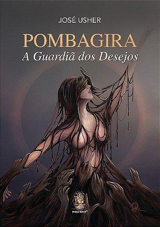 POMBAGIRA - A Guardiã dos Desejos