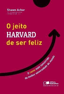 O JEITO HARWARD DE SER FELIZ