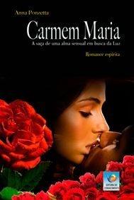 CARMEM MARIA -A Saga de uma Alma Sensual em Busca da Luz