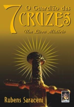 O GUARDIÃO DAS 7 CRUZES - Um Livro Mistério :: Rubens Saraceni