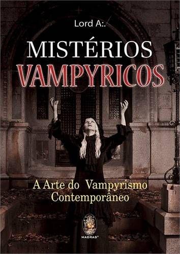MISTÉRIOS VAMPYRICOS - A Arte do Vampyrismo Contemporâneo