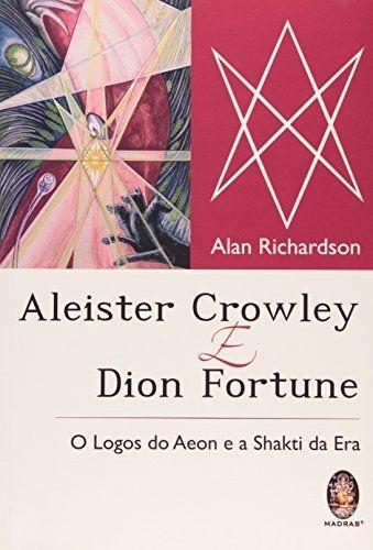 ALEISTER CROWLEY E DION FORTUNE - Os Logos do Aeon e a Shakti da Era