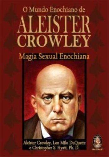 O MUNDO ENOCHIANO DE ALEISTER CROWLEY - Magia Sexual Enochiana