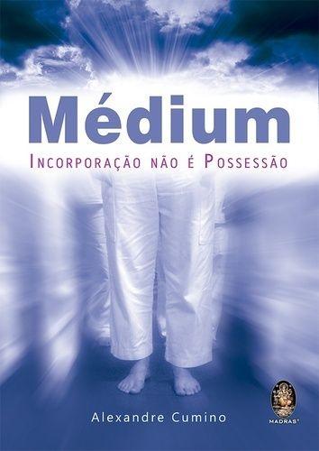 MÉDIUM Incorporação não é Possessão :: Alexandre Cumino