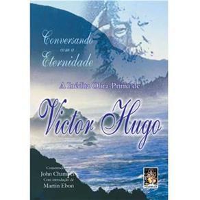 Conversando com a Eternidade - A Inédita Obra Prima de Victor Hugo