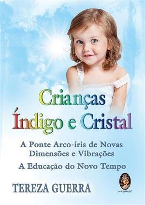 Crianças Índigo e Cristal - A Ponte Arco-íris de Novas Dimensões e Vibrações