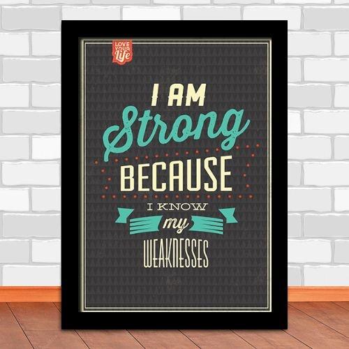 Quadro -  Eu Sou Forte , Porque Eu Conheço Minhas Fraquezas