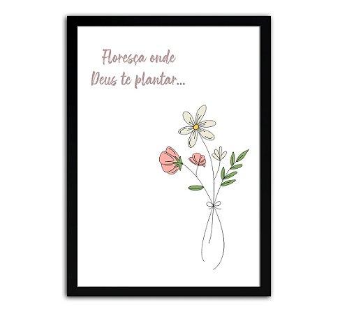 Poster com Moldura - Frase Floresça Onde Deus Te Plantar Mo.2