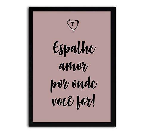Poster com Moldura - Espalhe Amor Por Onde Você For