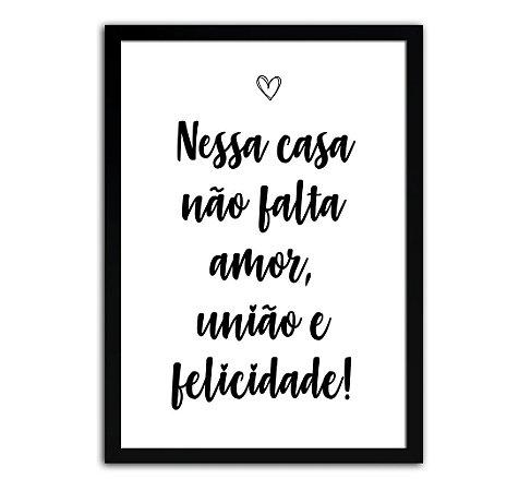 Poster com Moldura - Nessa Casa Não Falta Amor, União e Felicidade