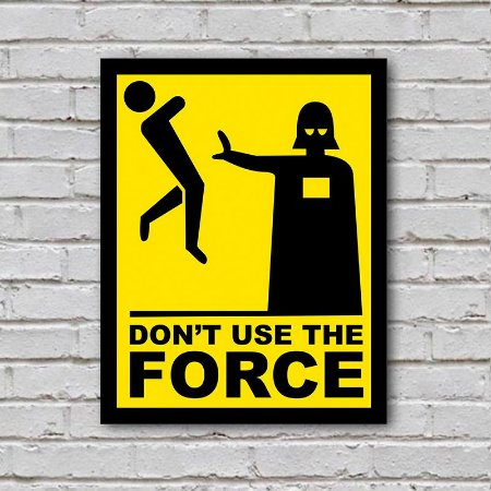 Placa de Parede Decorativa: Don't Use the Force - ShopB
