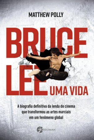 BRUCE LEE - UMA VIDA - SEOMAN