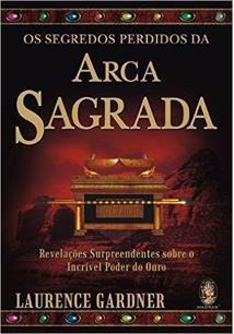 OS SEGREDOS PERDIDOS DA ARCA SAGRADA