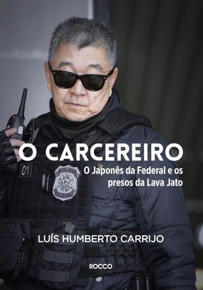 O Carcereiro-O Japonês da Federal e os Presos da Lava Jato